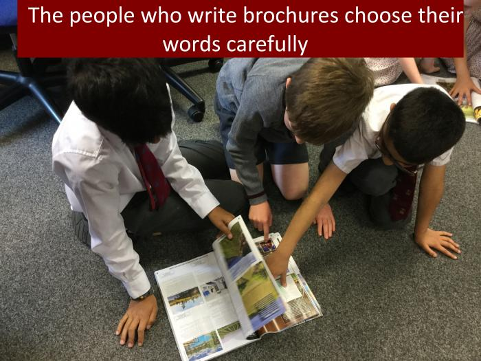 6 The people who write brochures choose their words carefully